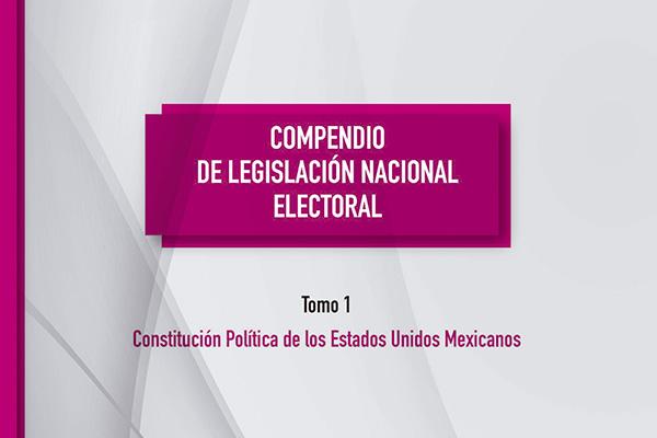Compendio de Legislación Nacional Electoral, tomo 1 Constitución Política de los Estados Unidos Mexicanos