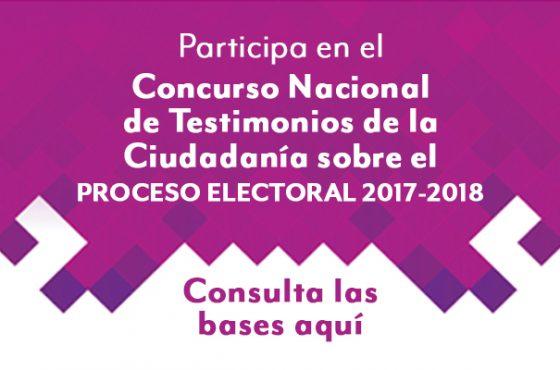 Concurso Nacional de Testimonios de la Ciudadanía sobre el Proceso Electoral 2017 - 2018