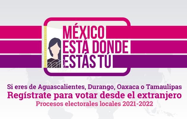 Regístrate para votar desde el extranjero en los procesos electorales locales 2021-2022