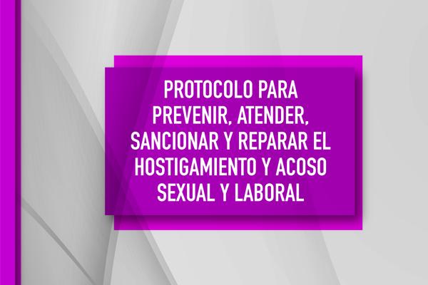 Protocolo para prevenir, atender, sancionar y reparar el hostigamiento y acoso sexual y laboral